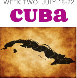 WEEK TWO: JULY 18-22  Cuba