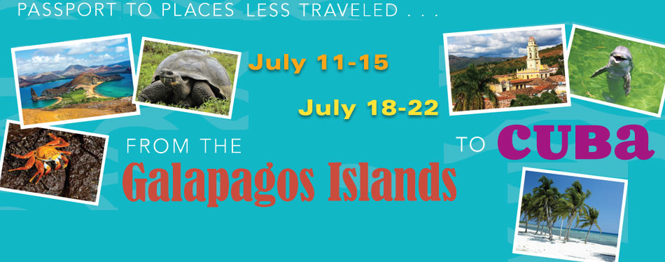uly 11-15 and & July 18-22, 2016 Passport to Places Less Traveled: From the Galapagos Islands to Cuba