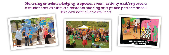 CELEBRATION, Honoring or acknowledging a special event, activity and/or person; a student art exhibit, a classroom sharing or a public performance— like ArtStart's EcoArts Fest!